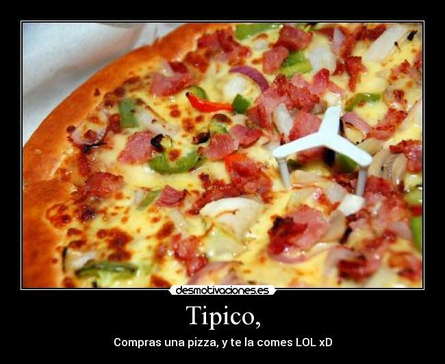 carteles pizza lol tipico byarieta desmotivaciones