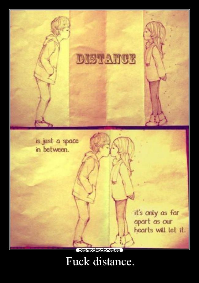 Fuck distance. -