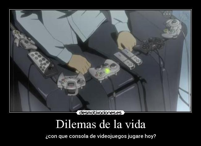 carteles vida dilema consolas videojuegos anime otakus otaku desmotivaciones