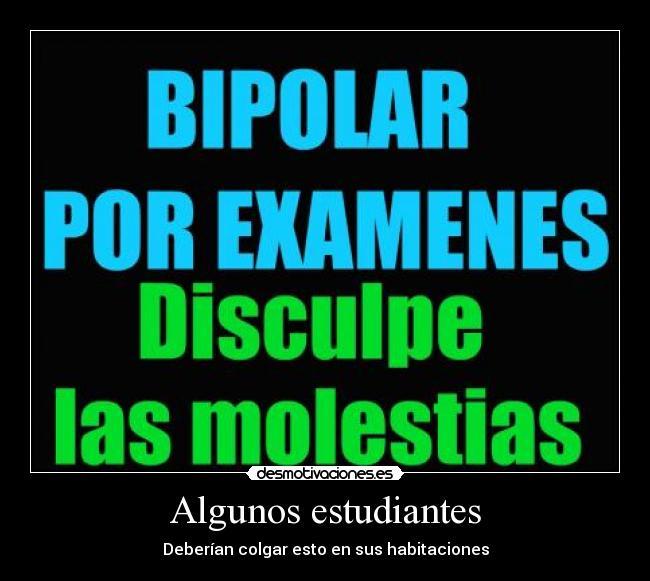carteles bipolar por examenes disculpe las molestias estudiantes aaaaaaaaaaaaaa desmotivaciones