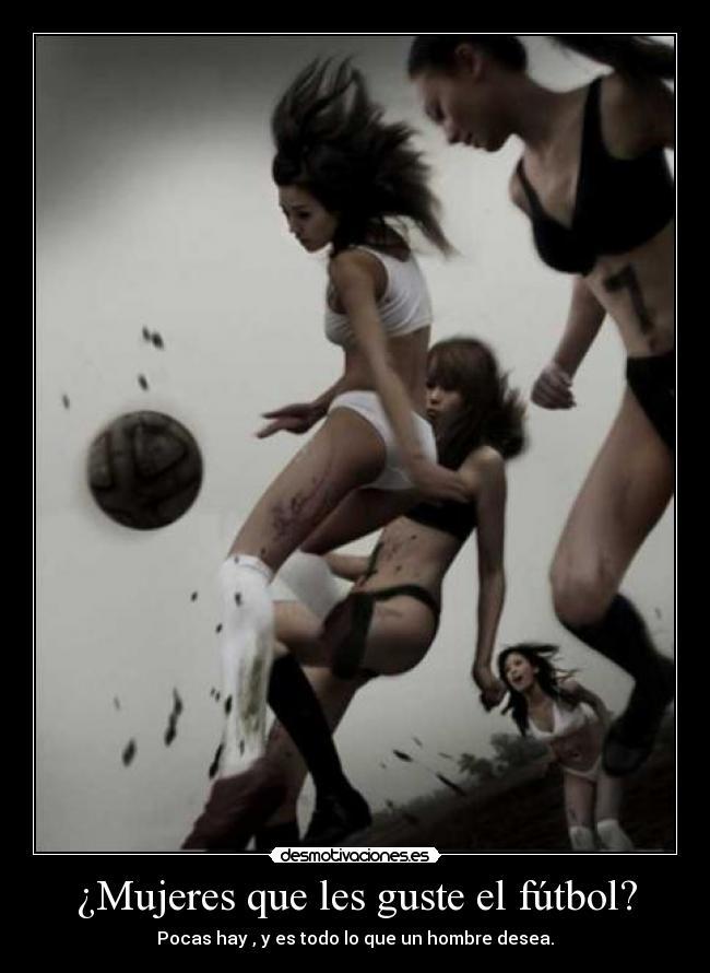 carteles futbol futbol las mujeres desmotivaciones