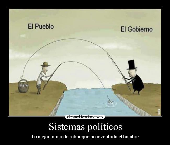 Sistemas políticos - La mejor forma de robar que ha inventado el hombre