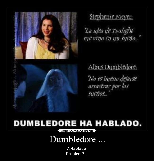 Dumbledore ... - A Hablado  Problem ? .  ϟ
