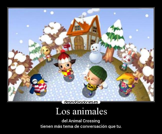 Los animales - del Animal Crossing  tienen más tema de conversación que tu.