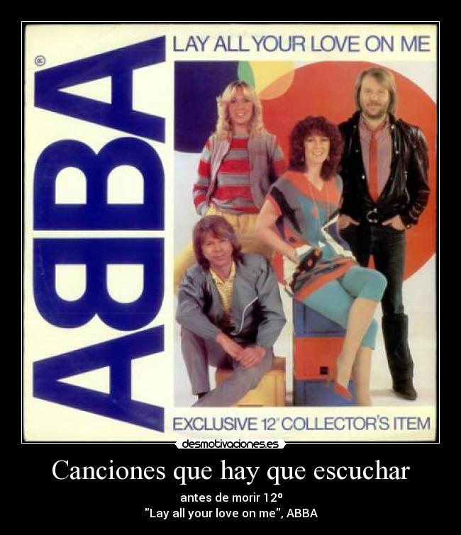 Canciones que hay que escuchar - antes de morir 12º Lay all your love on me, ABBA