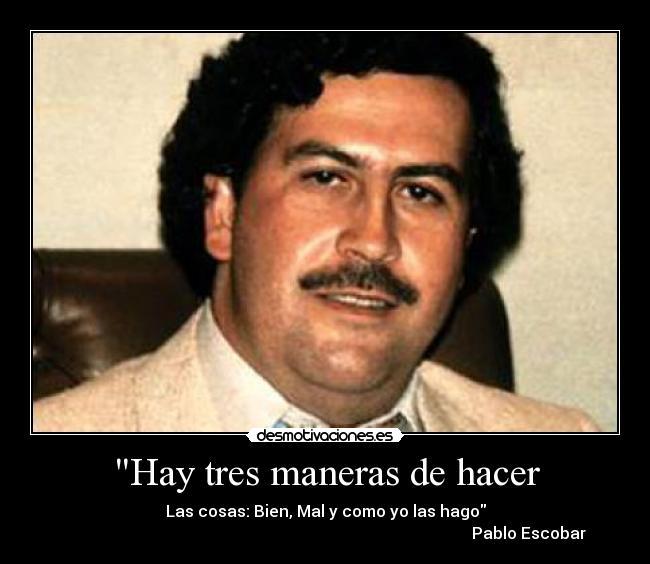 Go Back > Gallery For > Pablo Escobar Frases Celebres