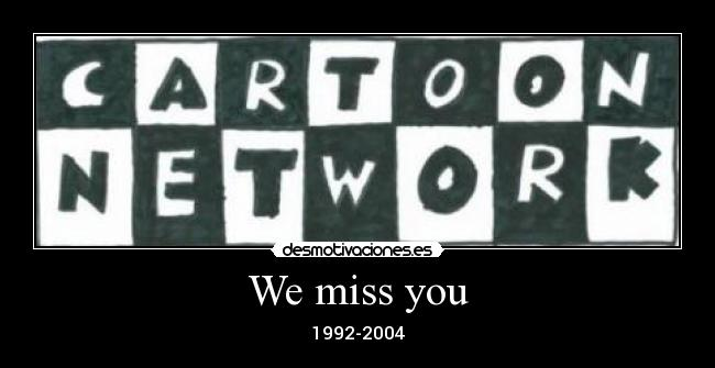 We miss you - 1992-2004