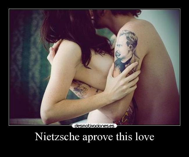 Nietzsche aprove this love -