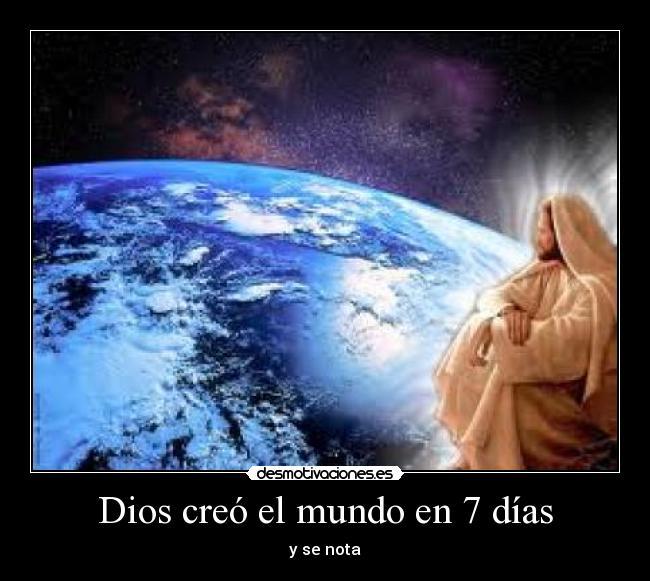 dios cre el mundo en 7 d as desmotivaciones