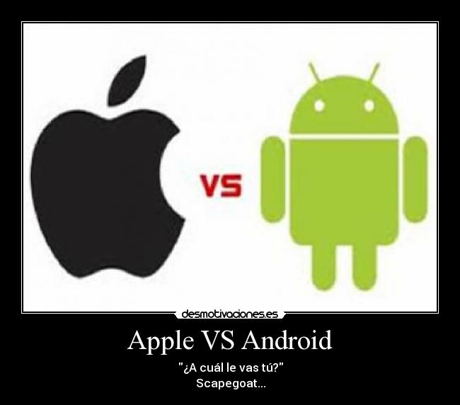 Apple VS Android - ¿A cuál le vas tú? Scapegoat...
