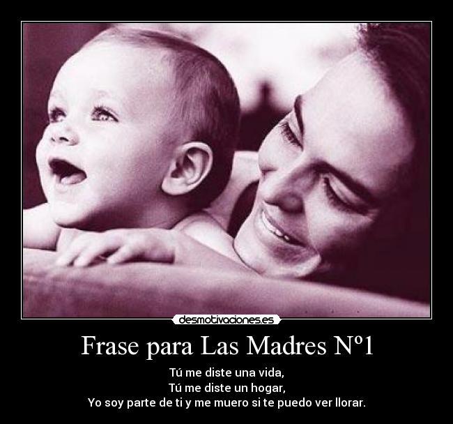 Frases Para Las Madres en su Dia Frase Para Las Madres Nº1 |