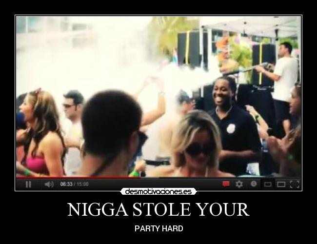 NIGGA STOLE YOUR - PARTY HARD
