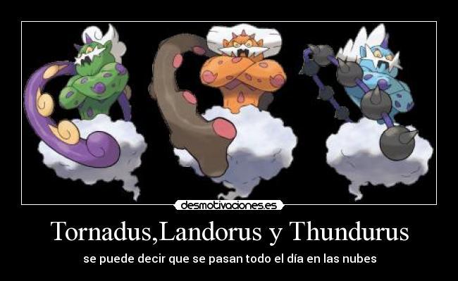 Tornadus,Landorus y Thundurus | Desmotivaciones