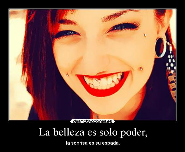 La belleza es solo poder, - la sonrisa es su espada.