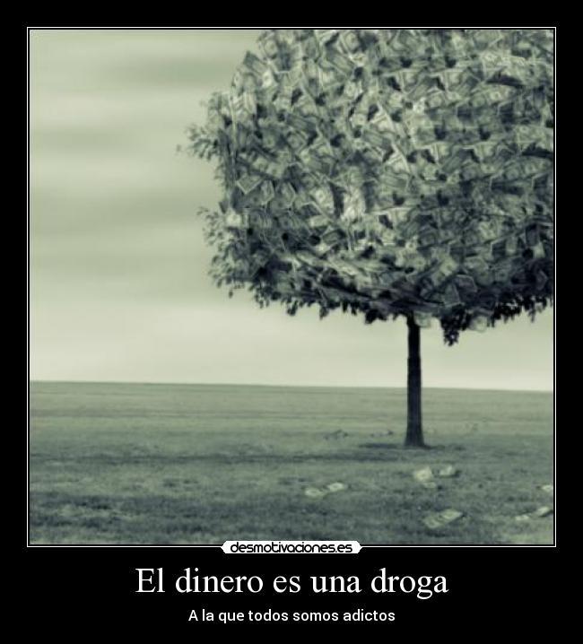 El dinero es una droga - A la que todos somos adictos