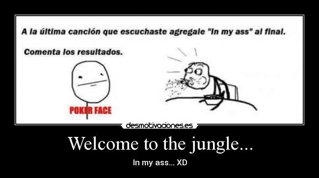 Welcome to the jungle... - In my ass... XD