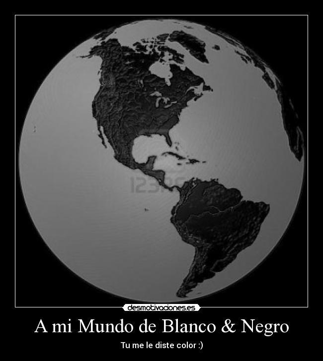 A mi Mundo de Blanco & Negro | Desmotivaciones