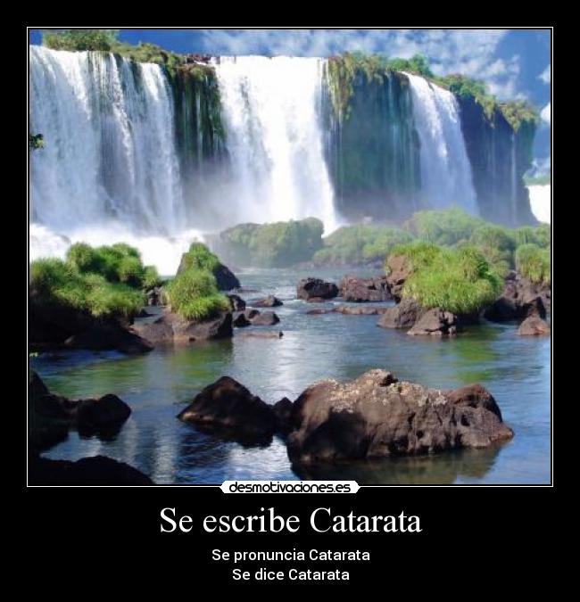 Se escribe Catarata - Se pronuncia Catarata Se dice Catarata