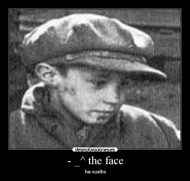 - _^ the face - ha vuelto