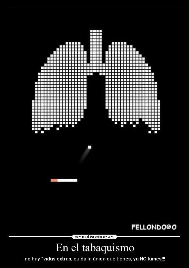 no hay vidas extras cuida la unica que tienes ya no fumes