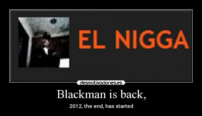 Blackman is back, - 2012, the end, has started