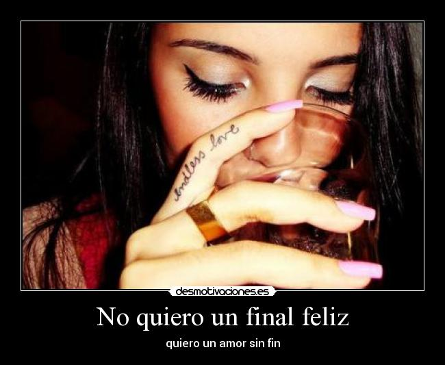No quiero un final feliz - quiero un amor sin fin