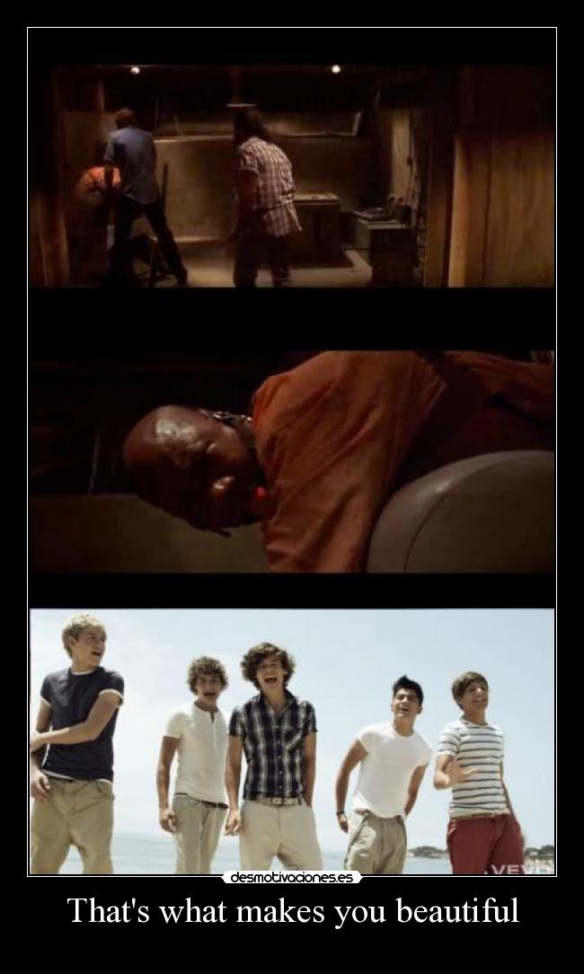 Thats what makes you beautiful -
