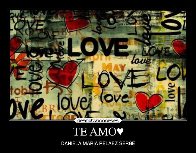 TE AMO♥   Desmotivaciones