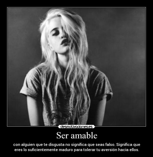 Ser amable - con alguien que te disgusta no significa que seas falso. Significa que