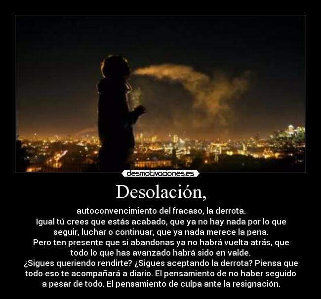 Desolacin, - autoconvencimiento del fracaso, la derrota.