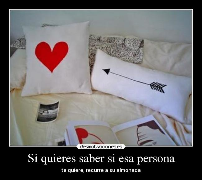 Si quieres saber si esa persona - te quiere, recurre a su almohada