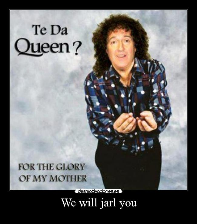 We will jarl you -