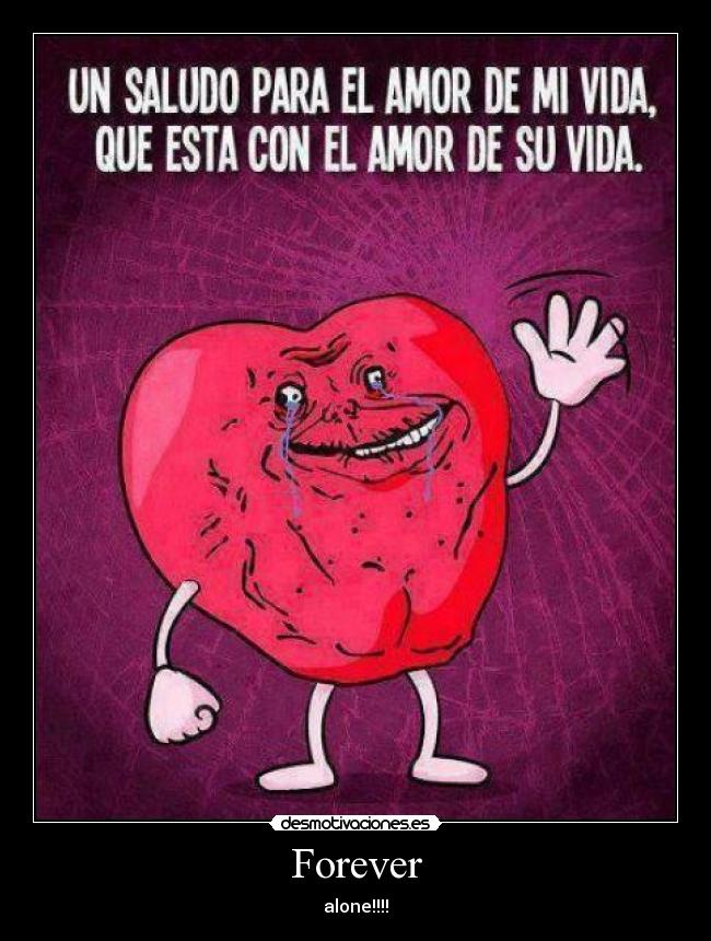 Forever - alone!!!!