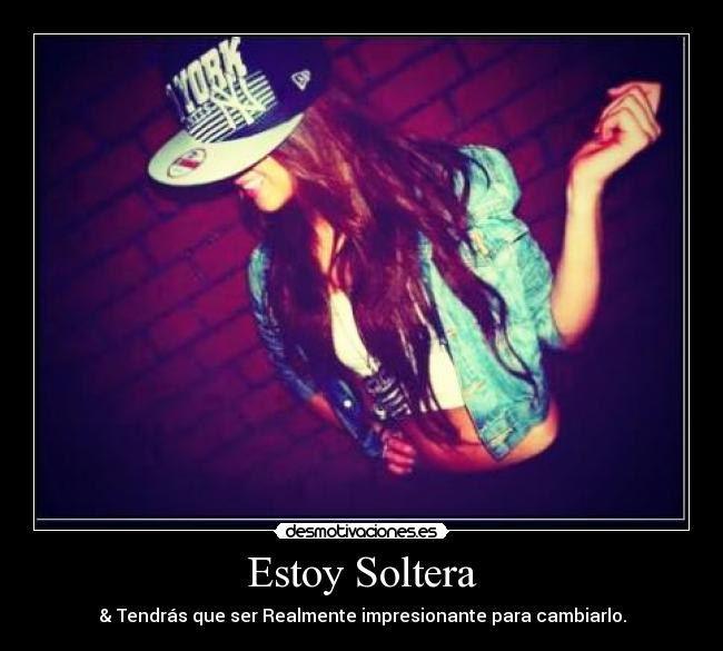 Estoy Soltera | Desmotivaciones