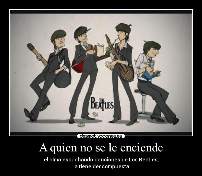 A quien no se le enciende - el alma escuchando canciones de Los Beatles,