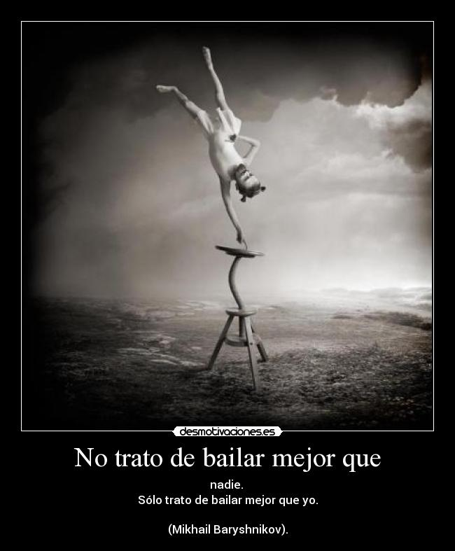 No Trato De Bailar Mejor Que Desmotivaciones