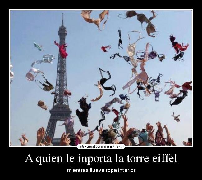 A quien le inporta la torre eiffel desmotivaciones for Quien hizo la torre eiffel