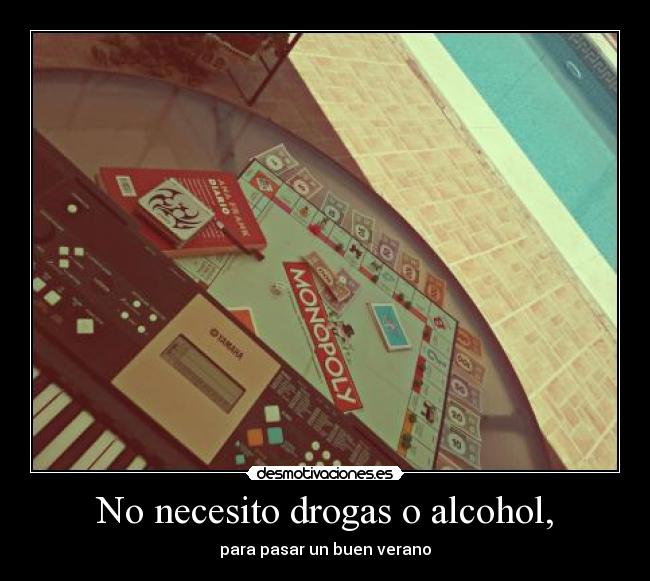 No necesito drogas o alcohol, - para pasar un buen verano
