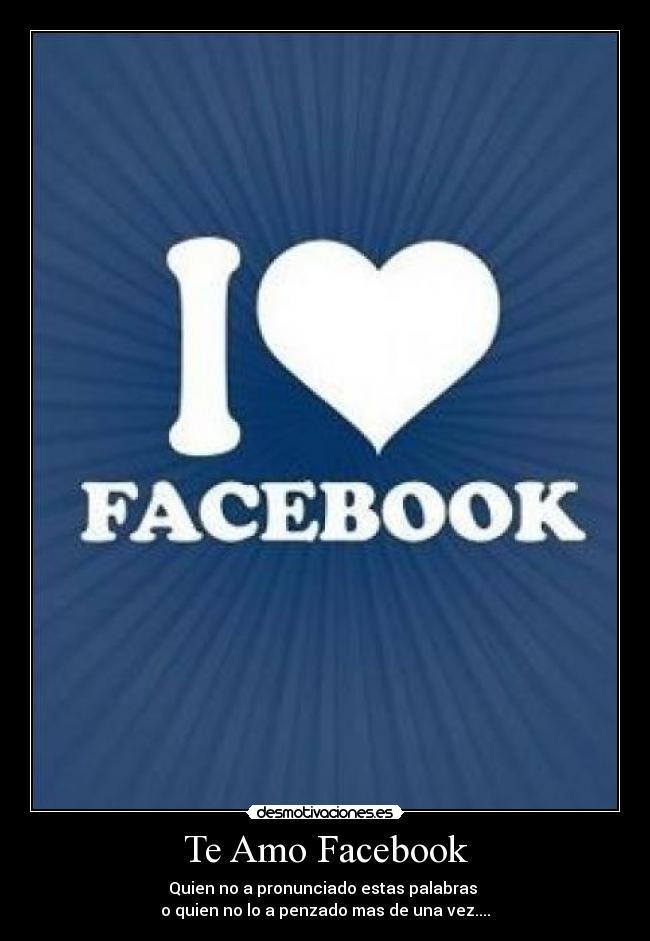 Te amo facebook desmotivaciones for Te amo facebook