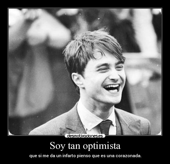 Soy tan optimista -
