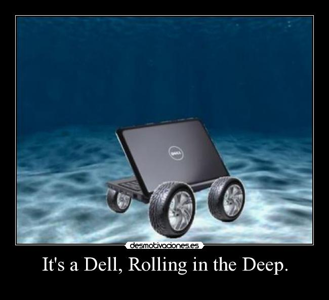 Its a Dell, Rolling in the Deep. -