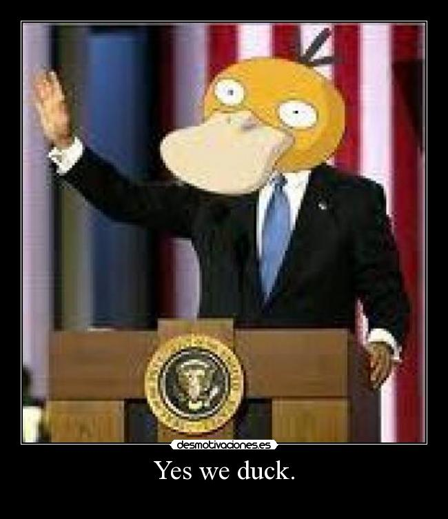 Yes we duck. -