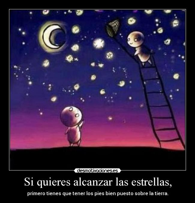 Si quieres alcanzar las estrellas, | Desmotivaciones