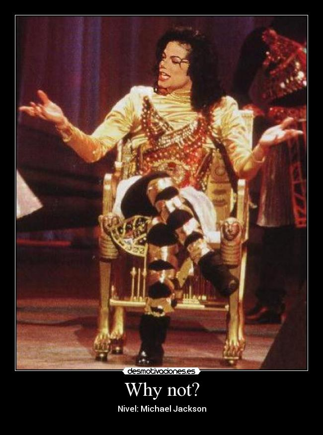 Why not? - Nivel: Michael Jackson