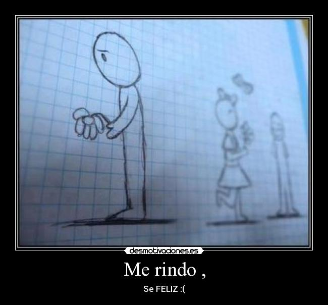 Me rindo , - Se FELIZ :(