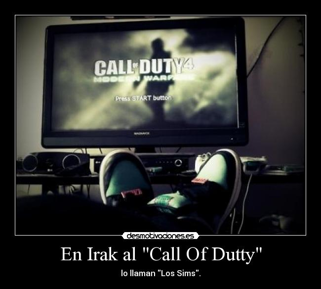 En Irak al Call Of Dutty - lo llaman Los Sims.