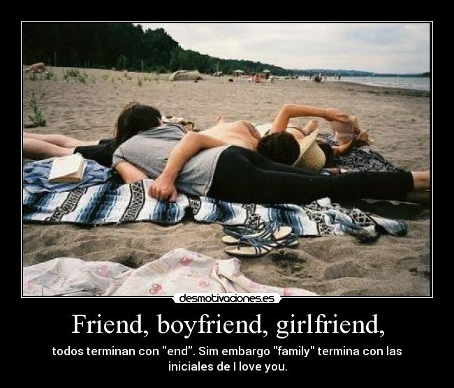 Friend, boyfriend, girlfriend, - todos terminan con end. Sim embargo family termina con las iniciales de I love you.