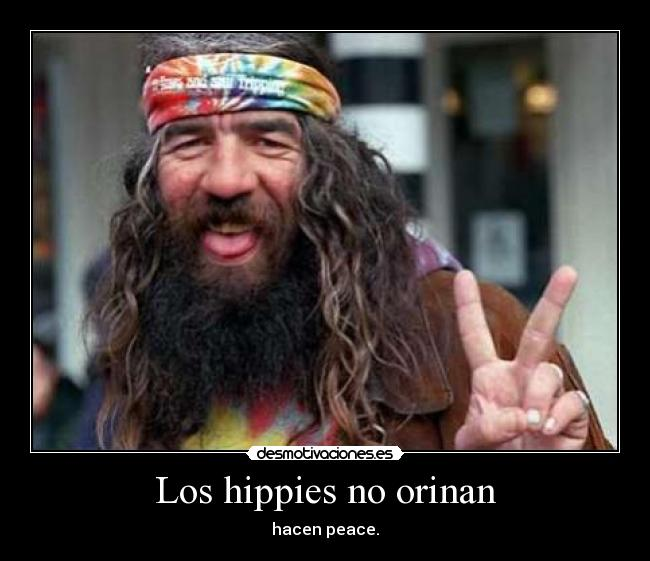 Los hippies no orinan -