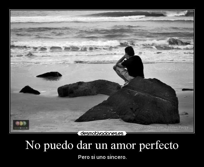 No Puedo Dar Un Amor Perfecto Desmotivaciones