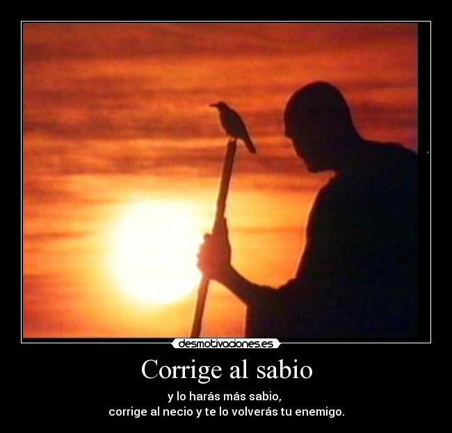 Corrige Al Sabio Y Haras Lo Mas Sabio